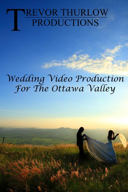 Wedding Videos For Pembroke, Renfrew, Petawawa, Arnprior and West Quebec!